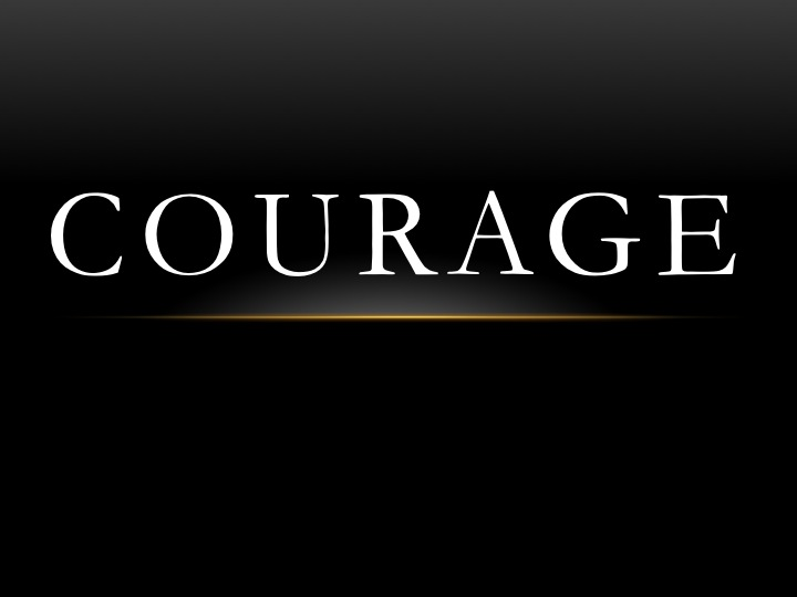 courage to me Courage, also called fortitude, is the ability to confront fear, pain, danger, uncertainty or intimidation it can be divided into physical courage — in face of physical pain, hardship, and threat of death — and moral courage — in the face of shame, scandal, and discouragement.